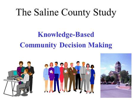 The Saline County Study Knowledge-Based Community Decision Making.