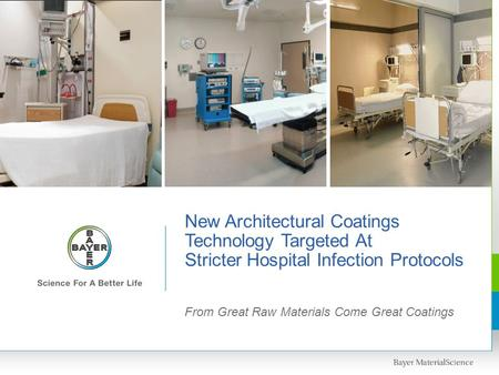 New Architectural Coatings Technology Targeted At Stricter Hospital Infection Protocols From Great Raw Materials Come Great Coatings.