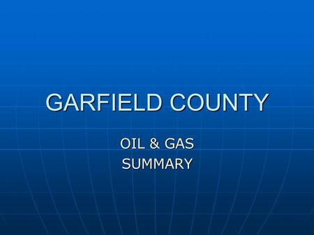 GARFIELD COUNTY OIL & GAS SUMMARY. OPERATING GAS WELLS IN GARFIELD COUNTY 20032075 PRODUCING WELLS 20032075 PRODUCING WELLS 20042650 20042650 20053328.