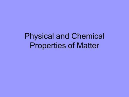 Physical and Chemical Properties of Matter. Physical Properties How would you describe an orange to someone who has never seen one? –Orange in color –Round.