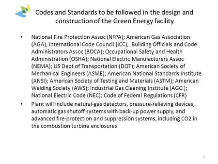 Codes and Standards to be followed in the design and construction of the Green Energy facility National Fire Protection Assoc (NFPA); American Gas Association.