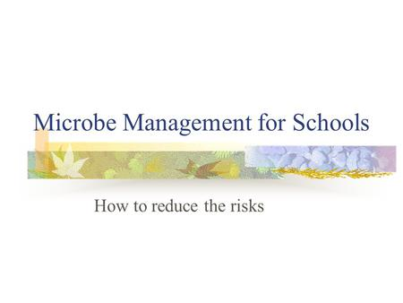 Microbe Management for Schools How to reduce the risks.