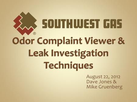 August 22, 2012 Dave Jones & Mike Gruenberg. The Odor Complaint Viewer (OCV) is a tool for Dispatch to monitor odor calls/complaints The system will.