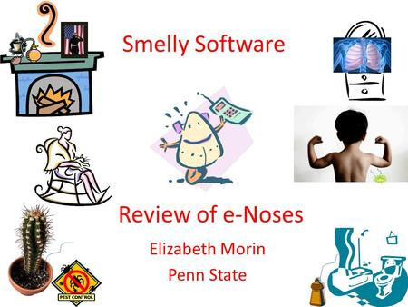 Smelly Software Elizabeth Morin Penn State Review of e-Noses.