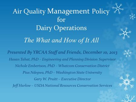 Air Quality Management Policy for Dairy Operations The What and How of It All Presented By YRCAA Staff and Friends, December 10, 2013 Hasan Tahat, PhD.