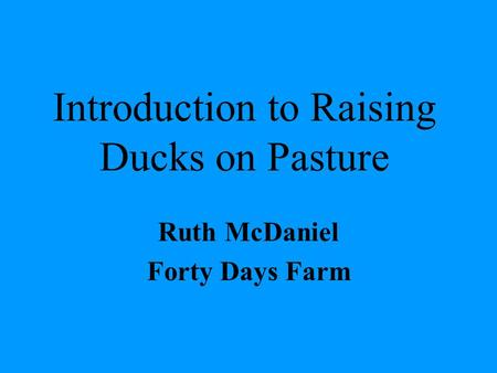 Introduction to Raising Ducks on Pasture Ruth McDaniel Forty Days Farm.