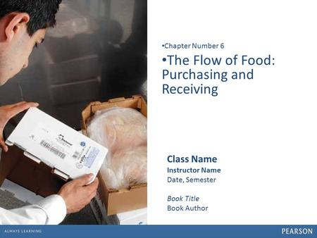 1 The Flow of Food: Purchasing and Receiving Chapter Number 6 Class Name Instructor Name Date, Semester Book Title Book Author.