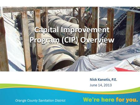 Capital Improvement Program (CIP) Overview Nick Kanetis, P.E. June 14, 2013.