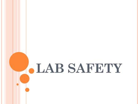 LAB SAFETY. G ENERAL S AFETY R ULES Listen to or read instructions carefully before attempting to do anything. Wear safety goggles to protect your eyes.