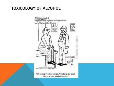 TOXICOLOGY OF ALCOHOL. 2 Toxicology Toxicology—the study of the adverse effects of chemicals or physical agents on living organisms Types: Environmental—air,