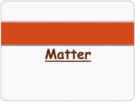 Matter. 1. Matter-Anything that takes up space and has mass. 2. Mass is the measure of the amount of matter an object contains. A balance measures mass.