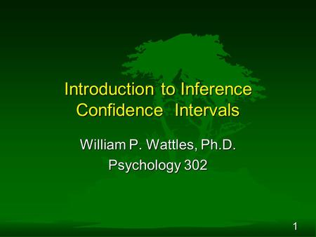 1 Introduction to Inference Confidence Intervals William P. Wattles, Ph.D. Psychology 302.