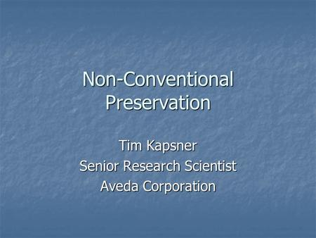 Non-Conventional Preservation Tim Kapsner Senior Research Scientist Aveda Corporation.