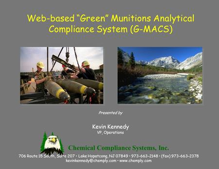 "Web-based ""Green"" Munitions Analytical Compliance System (G-MACS) Presented by Kevin Kennedy VP, Operations 706 Route 15 South, Suite 207 Lake Hopatcong,"