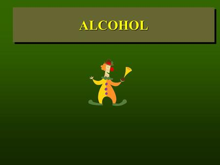 ALCOHOLALCOHOL. WHAT IS ALCOHOL?  Alcohol is the MOST ABUSED drug by Soldiers.  Alcohol is a colorless and pungent liquid that can be found in beverages.