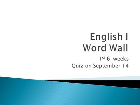 1 st 6-weeks Quiz on September 14.  The literal meaning of a word.
