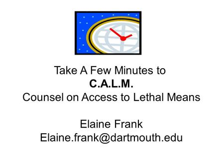 Take A Few Minutes to C.A.L.M. Counsel on Access to Lethal Means Elaine Frank