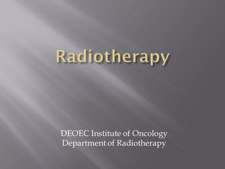 DEOEC Institute of Oncology Department of Radiotherapy.