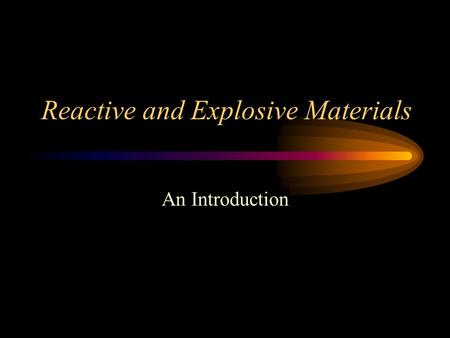 Reactive and Explosive Materials An Introduction.