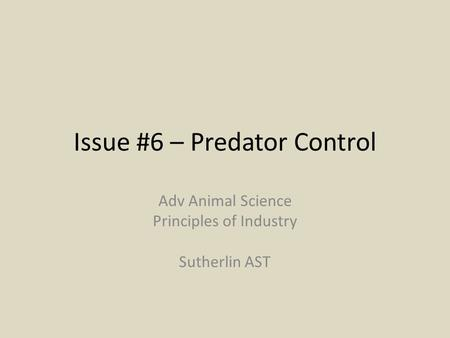 Issue #6 – Predator Control Adv Animal Science Principles of Industry Sutherlin AST.