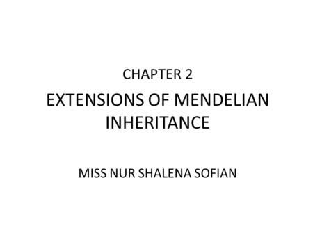 EXTENSIONS OF MENDELIAN INHERITANCE