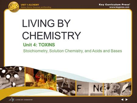 LIVING BY CHEMISTRY Unit 4: TOXINS Stoichiometry, Solution Chemistry, and Acids and Bases.