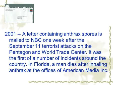 2001 -- A letter containing anthrax spores is mailed to NBC one week after the September 11 terrorist attacks on the Pentagon and World Trade Center. It.