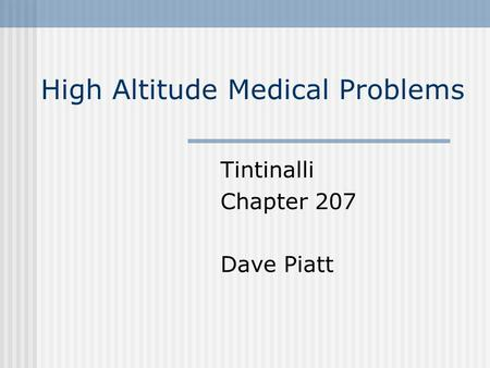 High Altitude Medical Problems Tintinalli Chapter 207 Dave Piatt.