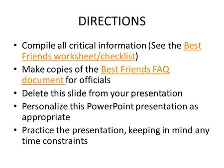 DIRECTIONS Compile all critical information (See the Best Friends worksheet/checklist)Best Friends worksheet/checklist Make copies of the Best Friends.
