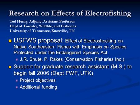 Research on Effects of Electrofishing USFWS proposal: Effect of Electroshocking on Native Southeastern Fishes with Emphasis on Species Protected under.