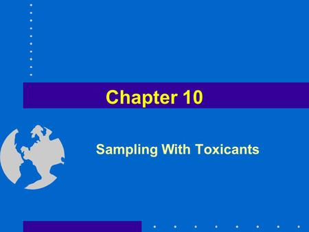 Chapter 10 Sampling With Toxicants. Historical Perspectives on Use of Toxicants in Fisheries Used to –Sample fish communities (all species and sizes=