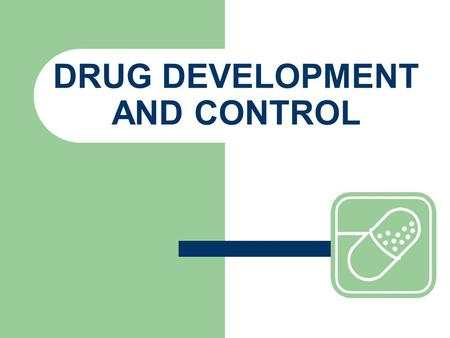 DRUG DEVELOPMENT AND CONTROL. The development of drugs is both lengthy and expensive: * average of 7 years of testing * usually costs millions of dollars.