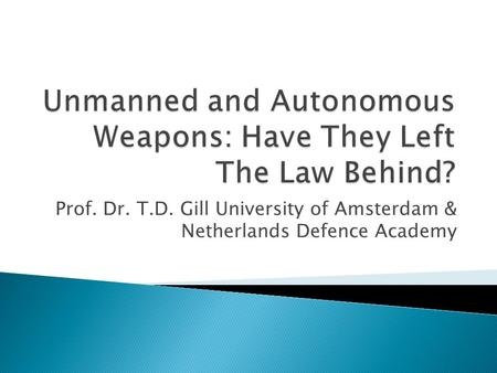 Prof. Dr. T.D. Gill University of Amsterdam & Netherlands Defence Academy.