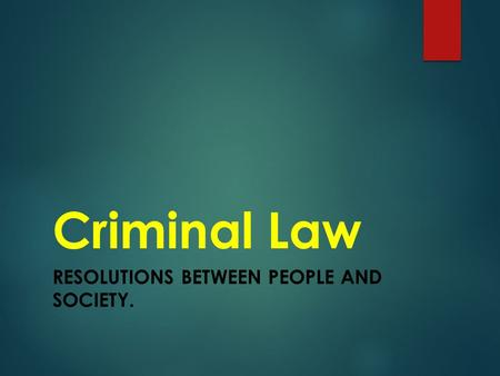 Criminal Law RESOLUTIONS BETWEEN PEOPLE AND SOCIETY.