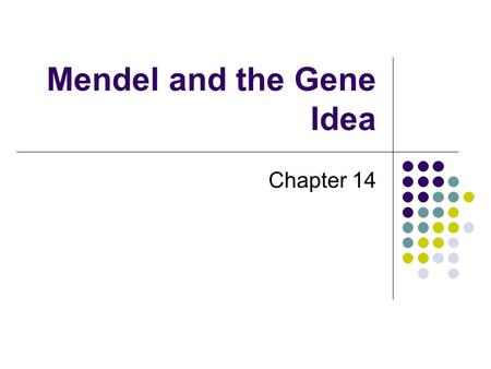 Mendel and the Gene Idea Chapter 14. Father of Modern Genetics After failing to qualify as a biology teacher, the Austrian monk Gregor Johann Mendel (1822-1884)