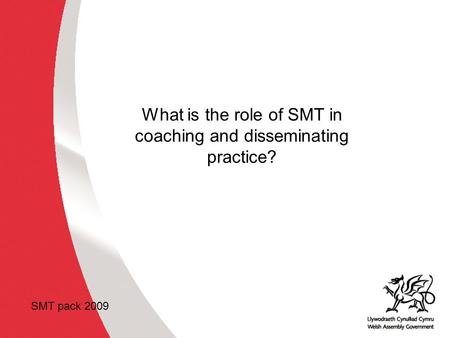 Why develop thinking skills and assessment for learning in the classroom? ACCAC What is the role of SMT in coaching and disseminating practice? SMT pack.
