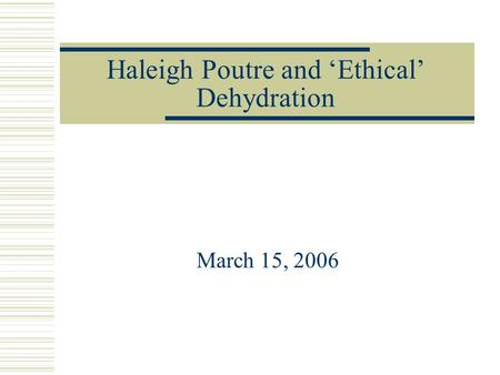Haleigh Poutre and 'Ethical' Dehydration March 15, 2006.
