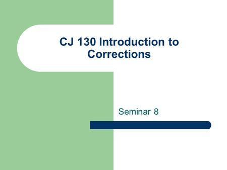 CJ 130 Introduction to Corrections Seminar 8. SEMINAR OVERVIEW Welcome Final Project Guidelines Arguments for and against the death penalty Deterrent.