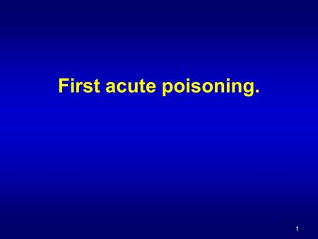 1 First acute poisoning.. 2 Acute poisonings Acute poisonings Acute poisoning is a pathologic stage, which develops as a consequence of poison influence.
