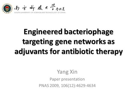 Engineered bacteriophage targeting gene networks as adjuvants for antibiotic therapy Yang Xin Paper presentation PNAS 2009, 106(12):4629-4634.