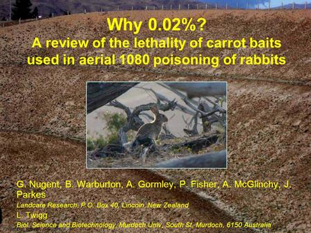 Why 0.02%? A review of the lethality of carrot baits used in aerial 1080 poisoning of rabbits G. Nugent, B. Warburton, A. Gormley, P. Fisher, A. McGlinchy,