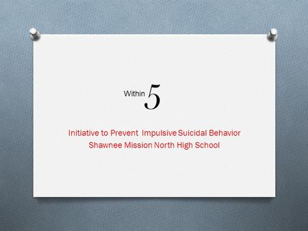 5 Initiative to Prevent Impulsive Suicidal Behavior Shawnee Mission North High School Within.