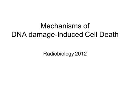 Mechanisms of DNA damage-Induced Cell Death Radiobiology 2012.