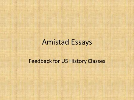 "Amistad Essays Feedback for US History Classes. Common Problems Basic grammar, capitalization, punctuation, etc. For example, ""i"" instead of ""I"" No capitalization."