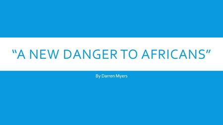 """A NEW DANGER TO AFRICANS"" By Darren Myers. WHAT'S TO COME?  What is the new danger?  Where is the danger coming from?  What creature is the danger."