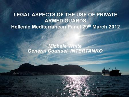 Leading the way; making a difference Click to edit Master title style LEGAL ASPECTS OF THE USE OF PRIVATE ARMED GUARDS Hellenic Mediterranean Panel 29.