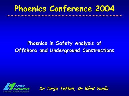 Phoenics Conference 2004 Phoenics in Safety Analysis of Offshore and Underground Constructions Dr Terje Toften, Dr Bård Venås.