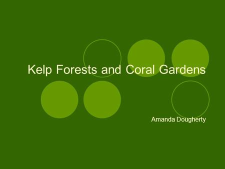 Kelp Forests and Coral Gardens Amanda Dougherty. Geography of Coral Reef and Kelp Forest Locations Worldwide.