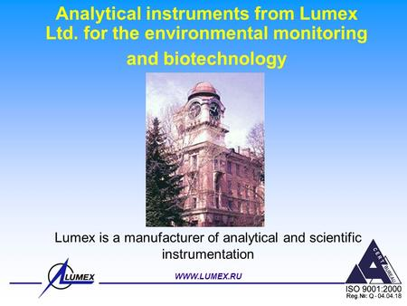 WWW.LUMEX.RU Analytical instruments from Lumex Ltd. for the environmental monitoring and biotechnology Lumex is a manufacturer of analytical and scientific.