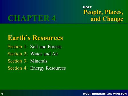 HOLT, RINEHART AND WINSTON People, Places, and Change HOLT 1 Earth's Resources Section 1: Soil and Forests Section 2: Water and Air Section 3: Minerals.